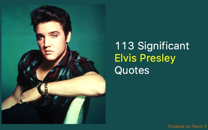 60 Significant Elvis Presley Quotes Elvis Presley Impressive Elvis Presley Quotes