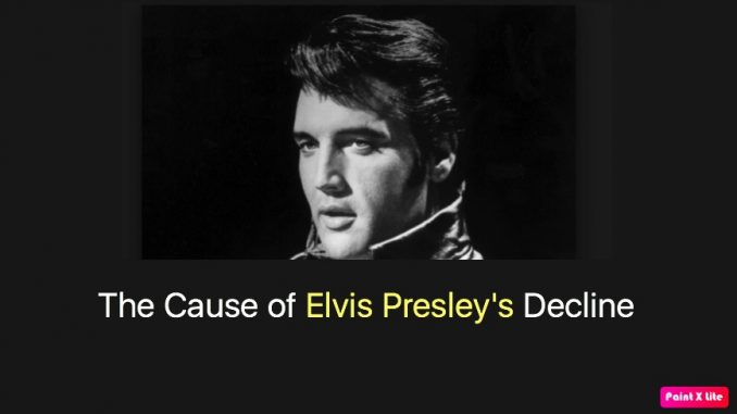 The Cause of Elvis Presley's Decline and Death – Elvis Presley